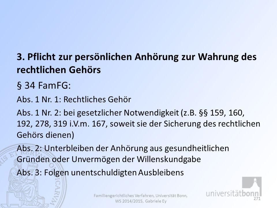 3. Pflicht zur persönlichen Anhörung zur Wahrung des rechtlichen Gehörs § 34 FamFG: Abs. 1 Nr. 1: Rechtliches Gehör Abs. 1 Nr. 2: bei gesetzlicher Not