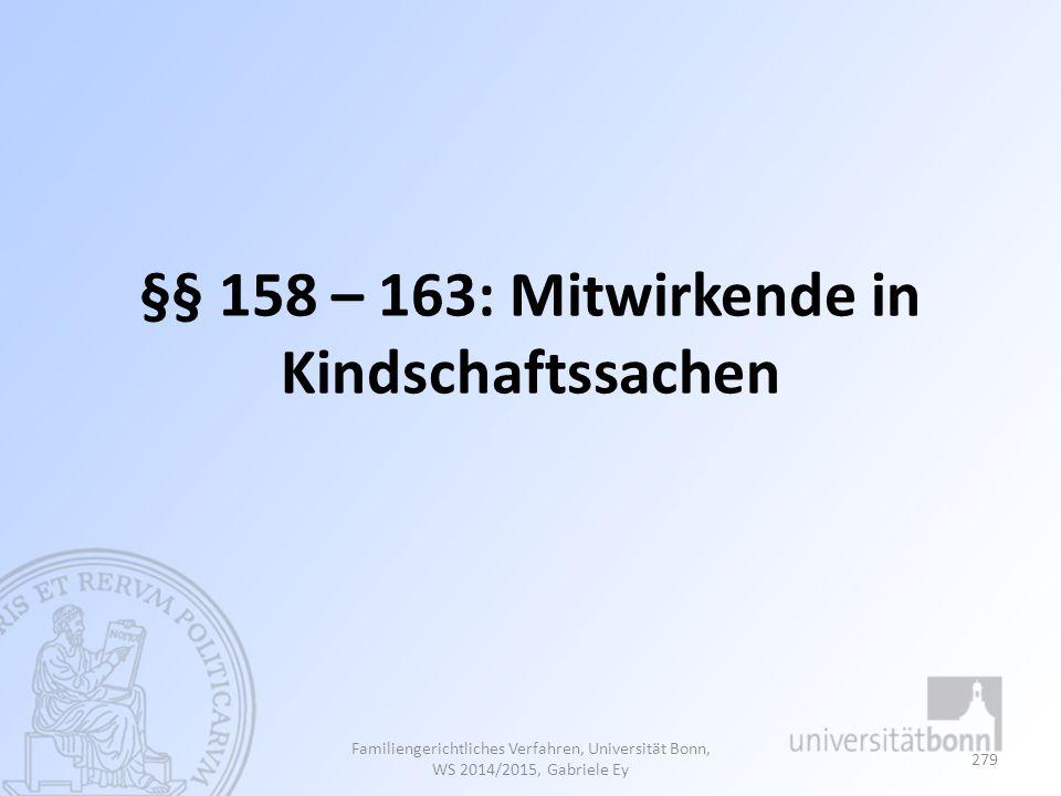 §§ 158 – 163: Mitwirkende in Kindschaftssachen Familiengerichtliches Verfahren, Universität Bonn, WS 2014/2015, Gabriele Ey 279