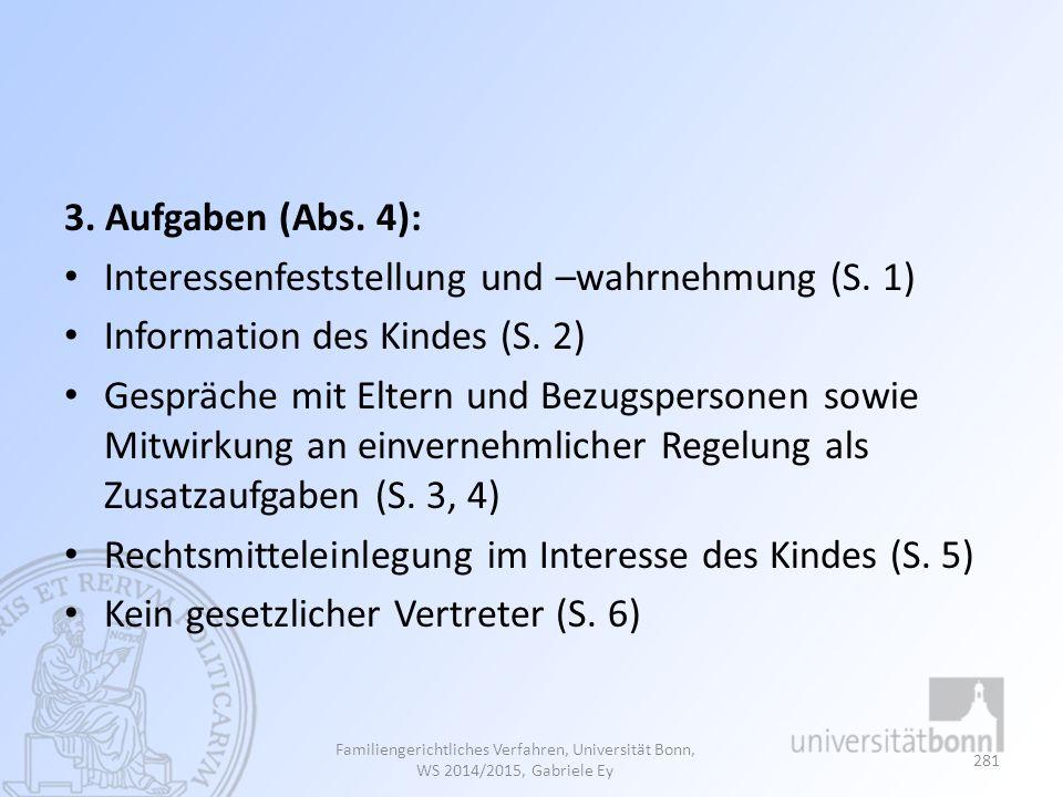 3. Aufgaben (Abs. 4): Interessenfeststellung und –wahrnehmung (S. 1) Information des Kindes (S. 2) Gespräche mit Eltern und Bezugspersonen sowie Mitwi