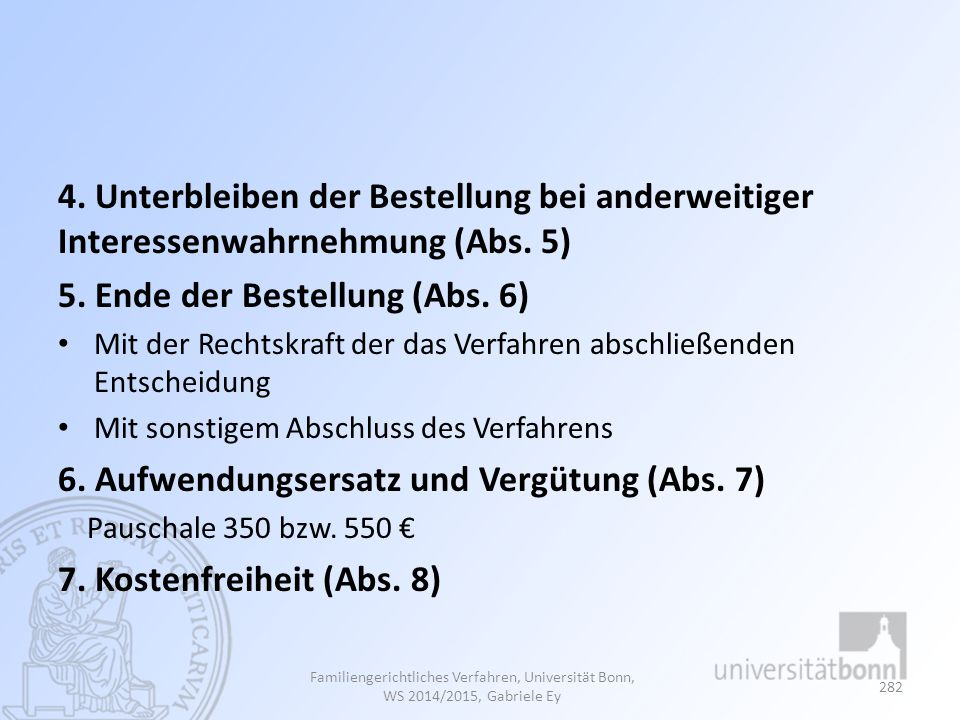 4. Unterbleiben der Bestellung bei anderweitiger Interessenwahrnehmung (Abs. 5) 5. Ende der Bestellung (Abs. 6) Mit der Rechtskraft der das Verfahren