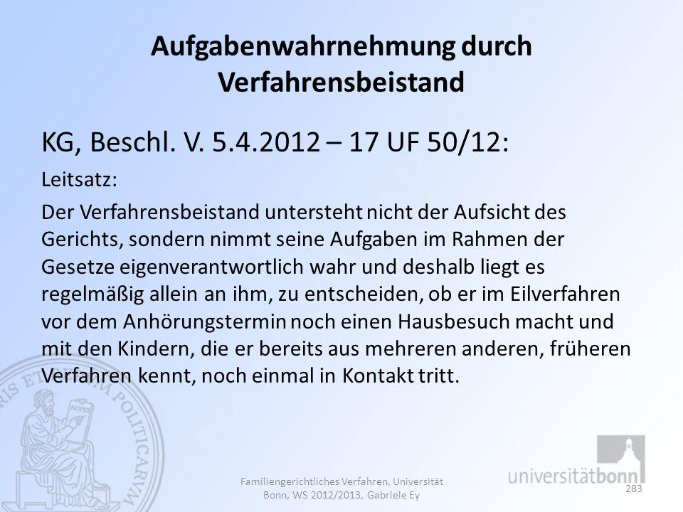 Aufgabenwahrnehmung durch Verfahrensbeistand KG, Beschl. V. 5.4.2012 – 17 UF 50/12: Leitsatz: Der Verfahrensbeistand untersteht nicht der Aufsicht des