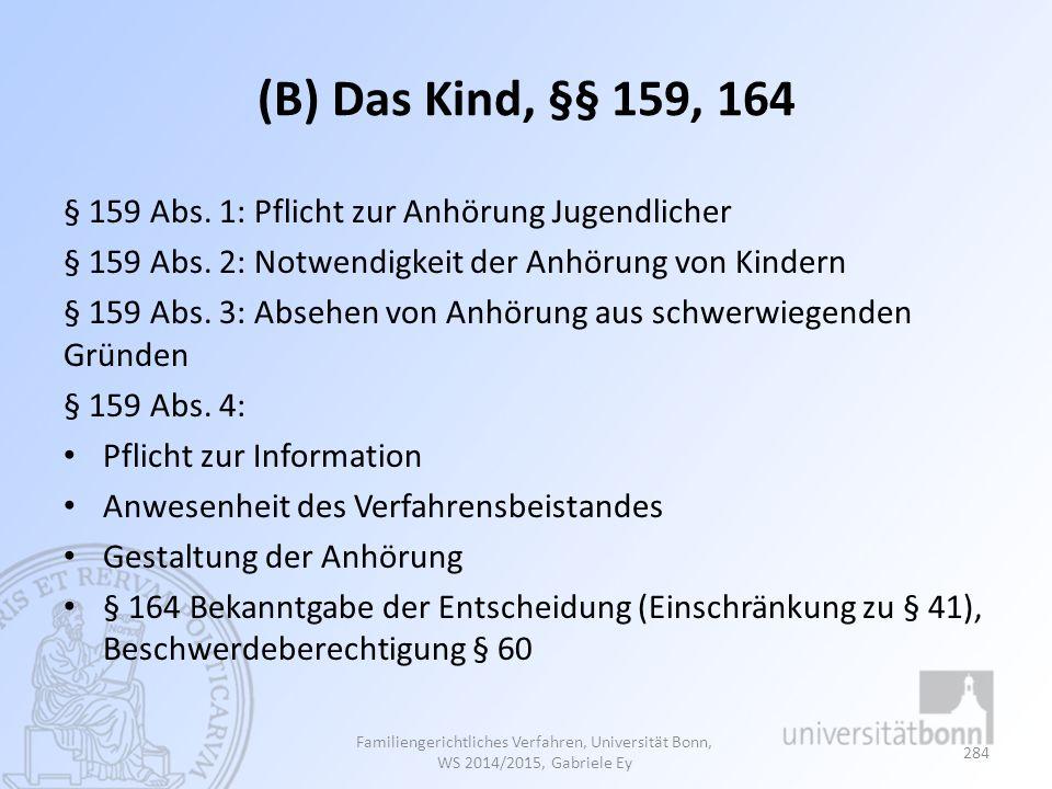 (B) Das Kind, §§ 159, 164 § 159 Abs. 1: Pflicht zur Anhörung Jugendlicher § 159 Abs. 2: Notwendigkeit der Anhörung von Kindern § 159 Abs. 3: Absehen v