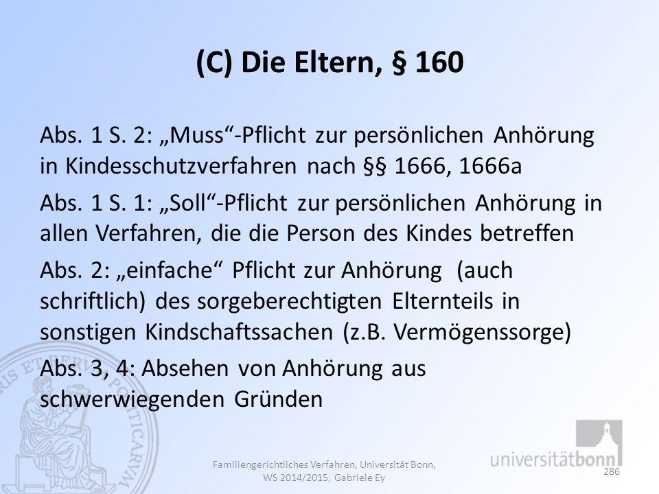 """(C) Die Eltern, § 160 Abs. 1 S. 2: """"Muss""""-Pflicht zur persönlichen Anhörung in Kindesschutzverfahren nach §§ 1666, 1666a Abs. 1 S. 1: """"Soll""""-Pflicht z"""