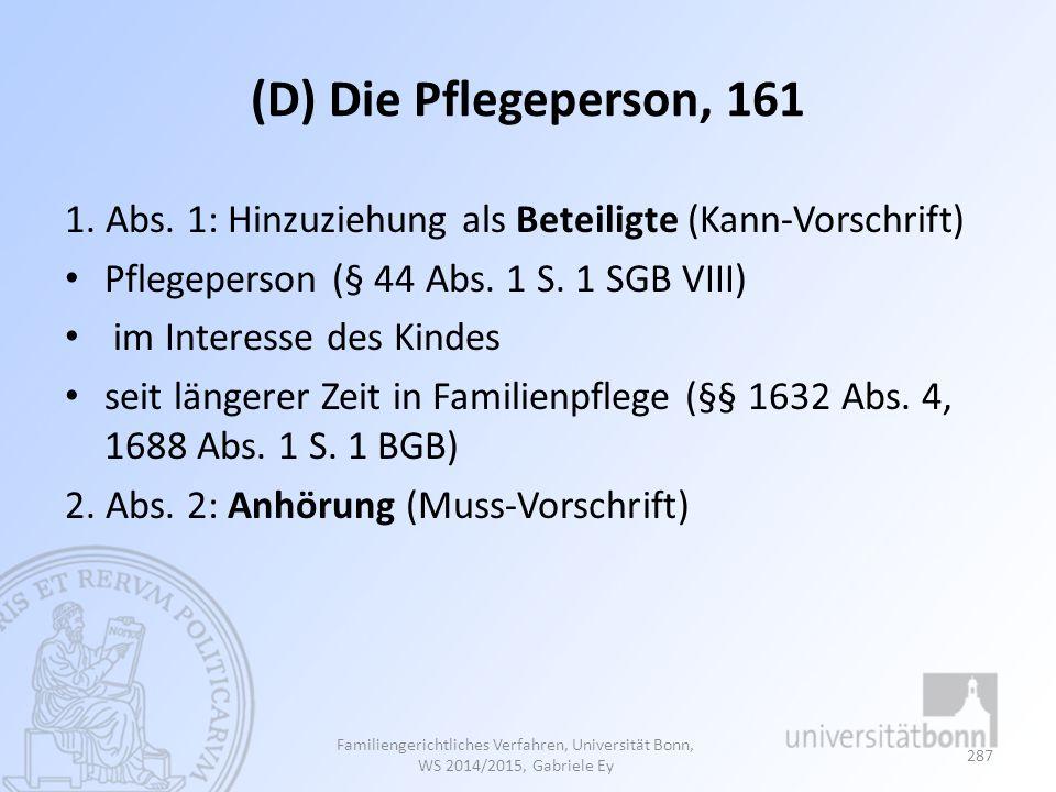 (D) Die Pflegeperson, 161 1. Abs. 1: Hinzuziehung als Beteiligte (Kann-Vorschrift) Pflegeperson (§ 44 Abs. 1 S. 1 SGB VIII) im Interesse des Kindes se