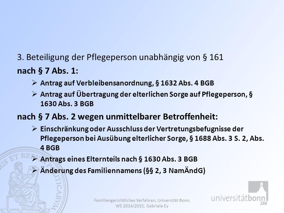 3. Beteiligung der Pflegeperson unabhängig von § 161 nach § 7 Abs. 1:  Antrag auf Verbleibensanordnung, § 1632 Abs. 4 BGB  Antrag auf Übertragung de