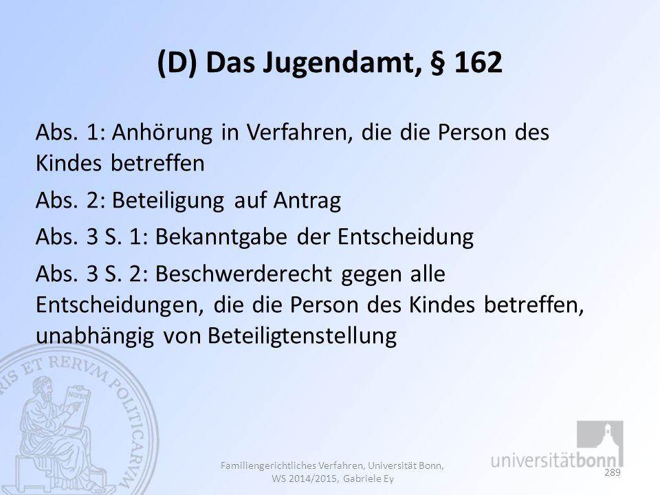 (D) Das Jugendamt, § 162 Abs. 1: Anhörung in Verfahren, die die Person des Kindes betreffen Abs. 2: Beteiligung auf Antrag Abs. 3 S. 1: Bekanntgabe de