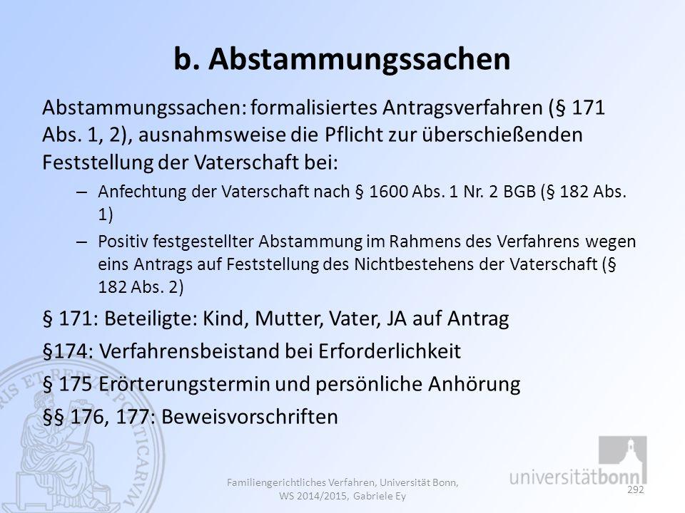 b. Abstammungssachen Abstammungssachen: formalisiertes Antragsverfahren (§ 171 Abs. 1, 2), ausnahmsweise die Pflicht zur überschießenden Feststellung