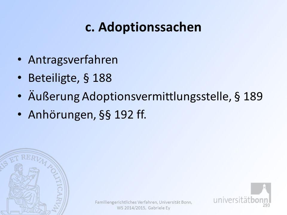 c. Adoptionssachen Antragsverfahren Beteiligte, § 188 Äußerung Adoptionsvermittlungsstelle, § 189 Anhörungen, §§ 192 ff. Familiengerichtliches Verfahr