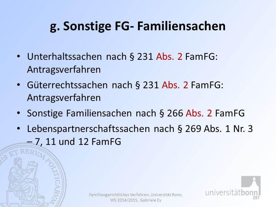 g. Sonstige FG- Familiensachen Unterhaltssachen nach § 231 Abs. 2 FamFG: Antragsverfahren Güterrechtssachen nach § 231 Abs. 2 FamFG: Antragsverfahren