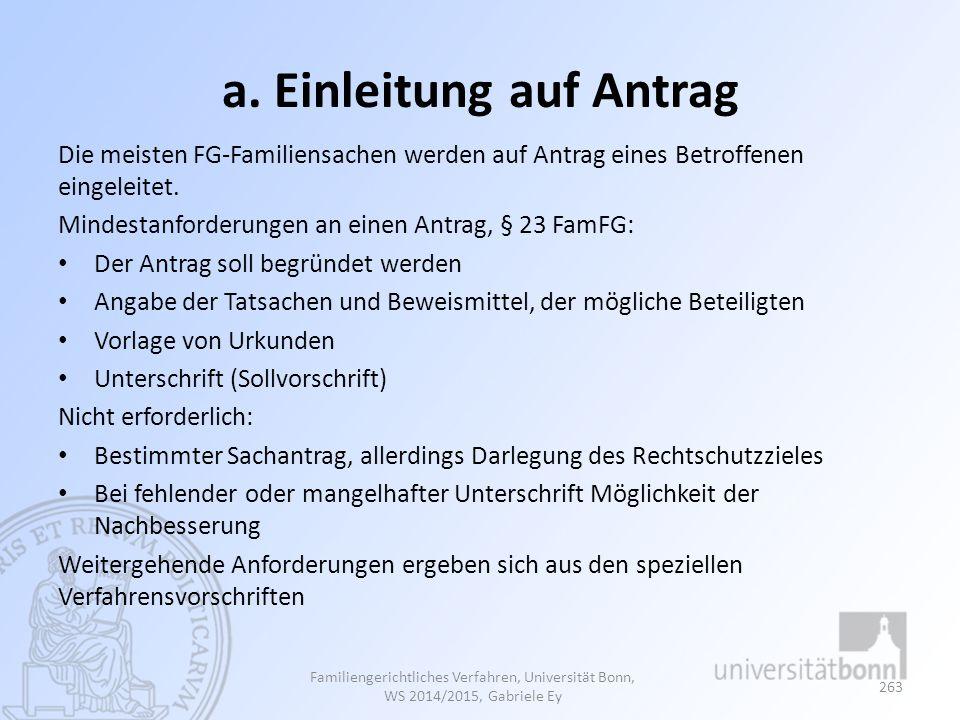 a. Einleitung auf Antrag Die meisten FG-Familiensachen werden auf Antrag eines Betroffenen eingeleitet. Mindestanforderungen an einen Antrag, § 23 Fam