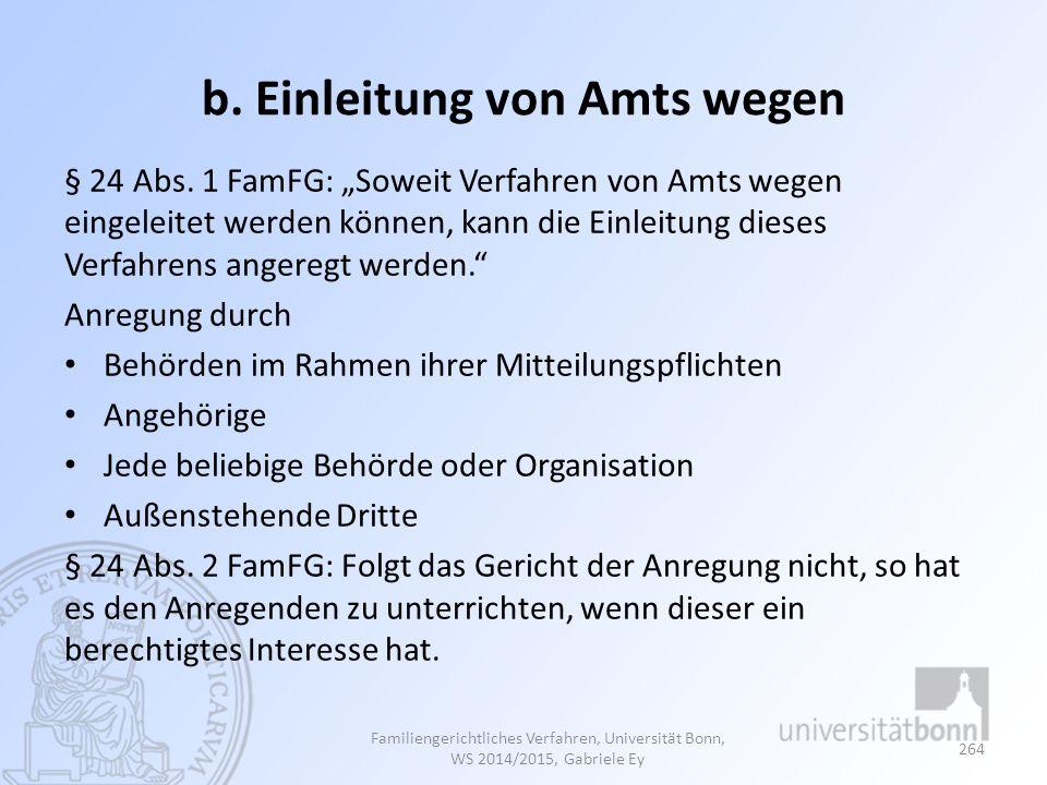 """b. Einleitung von Amts wegen § 24 Abs. 1 FamFG: """"Soweit Verfahren von Amts wegen eingeleitet werden können, kann die Einleitung dieses Verfahrens ange"""
