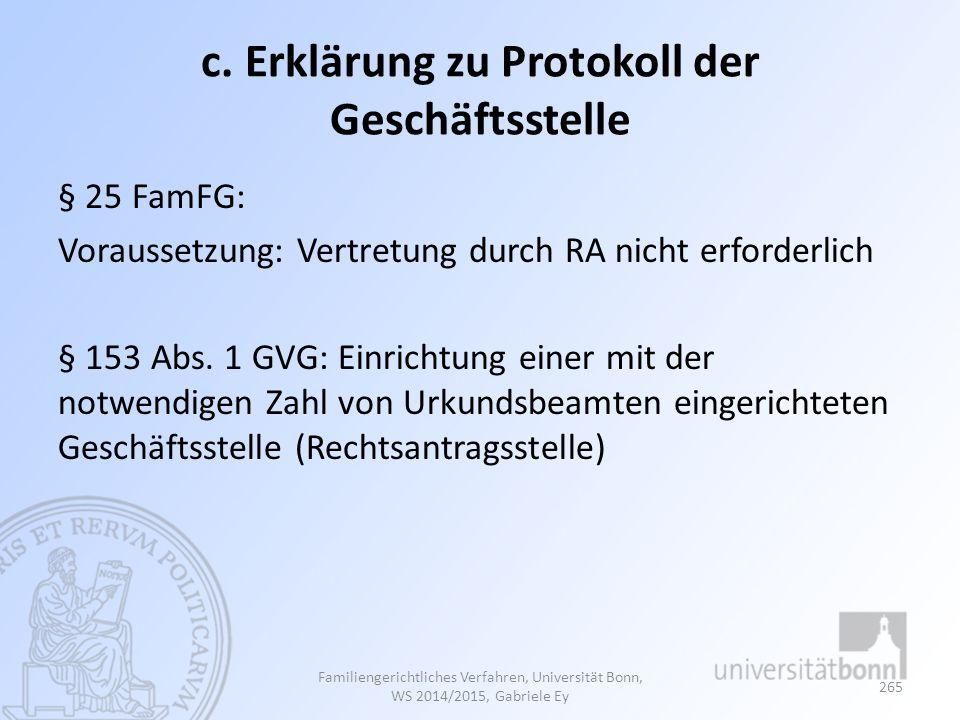 c. Erklärung zu Protokoll der Geschäftsstelle § 25 FamFG: Voraussetzung: Vertretung durch RA nicht erforderlich § 153 Abs. 1 GVG: Einrichtung einer mi