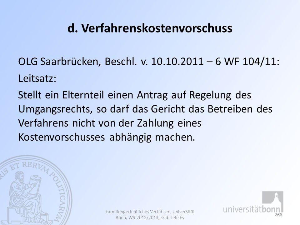 d. Verfahrenskostenvorschuss OLG Saarbrücken, Beschl. v. 10.10.2011 – 6 WF 104/11: Leitsatz: Stellt ein Elternteil einen Antrag auf Regelung des Umgan