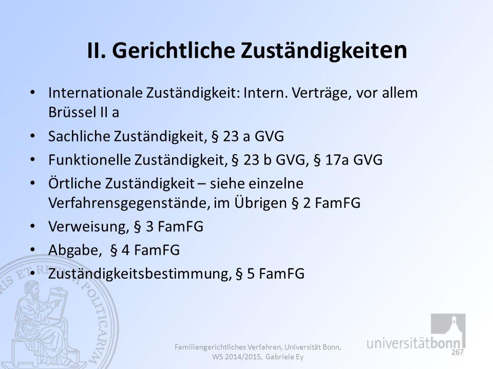 II. Gerichtliche Zuständigkeit en Internationale Zuständigkeit: Intern. Verträge, vor allem Brüssel II a Sachliche Zuständigkeit, § 23 a GVG Funktione