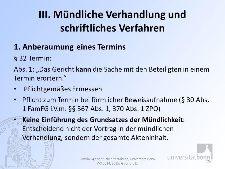"""III. Mündliche Verhandlung und schriftliches Verfahren 1. Anberaumung eines Termins § 32 Termin: Abs. 1: """"Das Gericht kann die Sache mit den Beteiligt"""