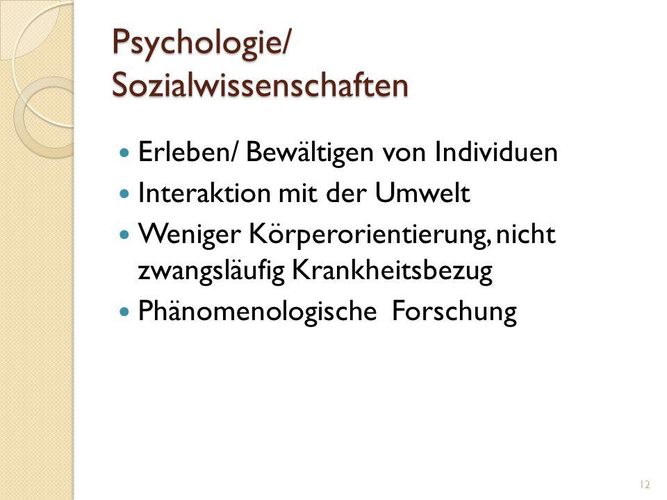 Psychologie/ Sozialwissenschaften Erleben/ Bewältigen von Individuen Interaktion mit der Umwelt Weniger Körperorientierung, nicht zwangsläufig Krankhe