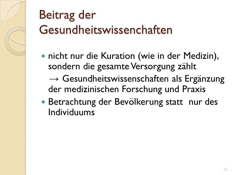 Beitrag der Gesundheitswissenchaften nicht nur die Kuration (wie in der Medizin), sondern die gesamte Versorgung zählt → Gesundheitswissenschaften als