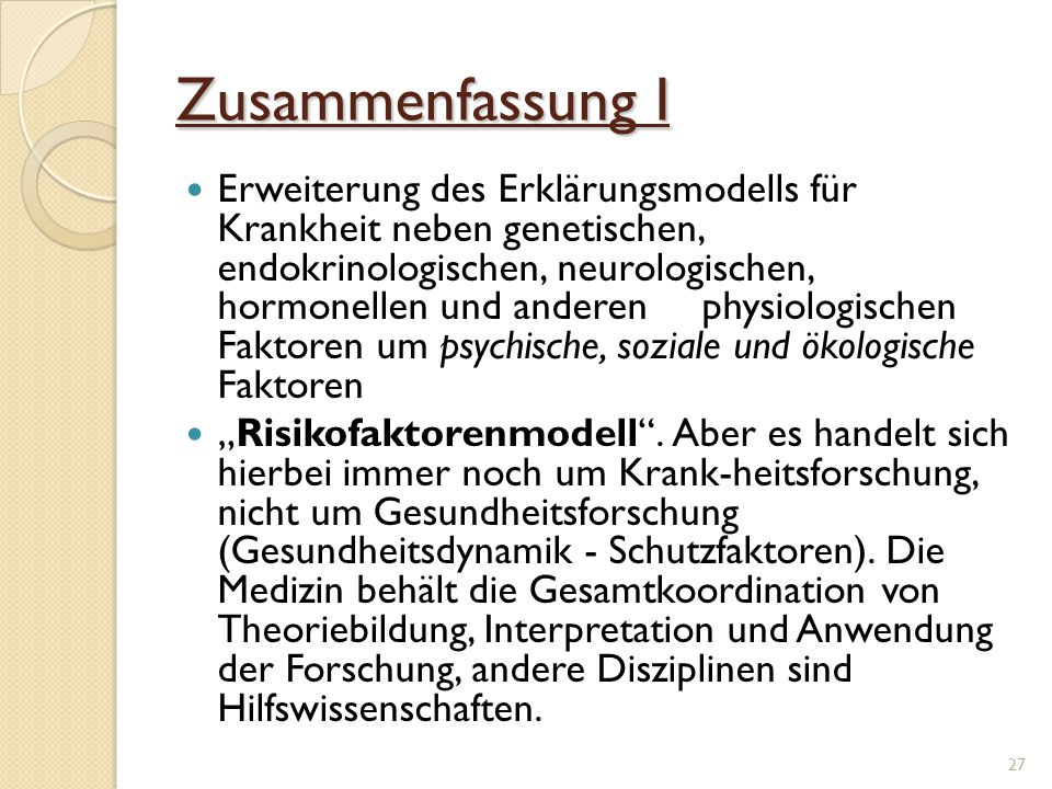 Zusammenfassung I Erweiterung des Erklärungsmodells für Krankheit neben genetischen, endokrinologischen, neurologischen, hormonellen und anderen physi
