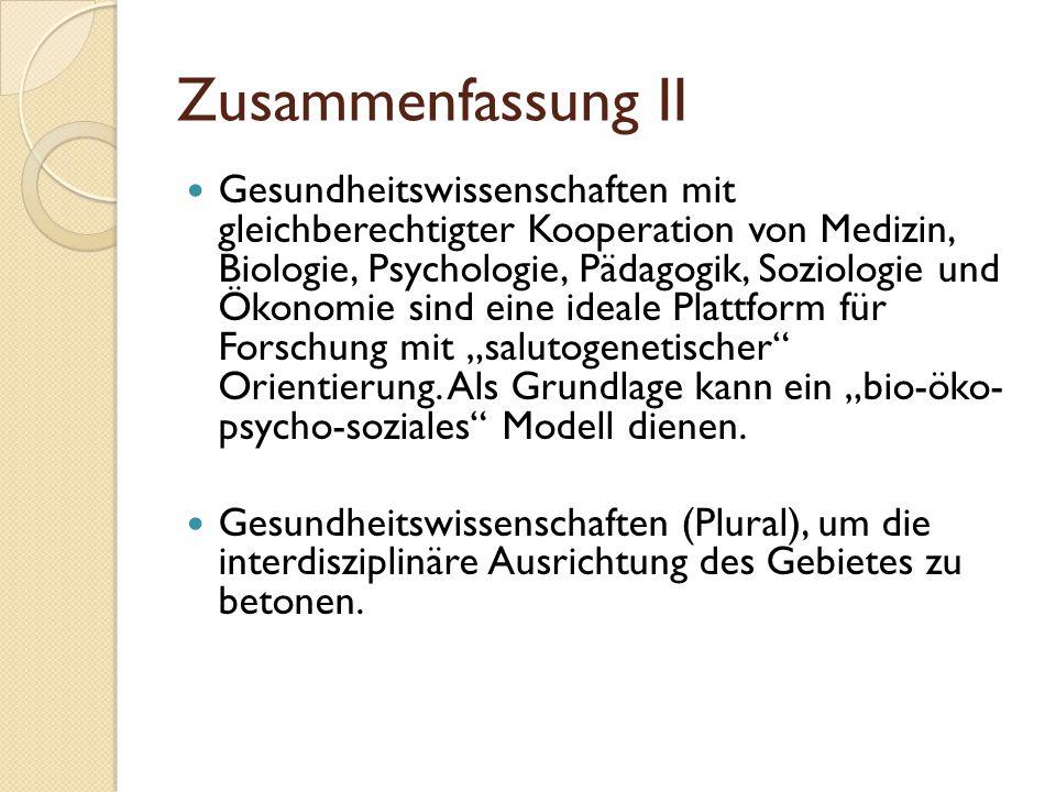 Zusammenfassung II Gesundheitswissenschaften mit gleichberechtigter Kooperation von Medizin, Biologie, Psychologie, Pädagogik, Soziologie und Ökonomie