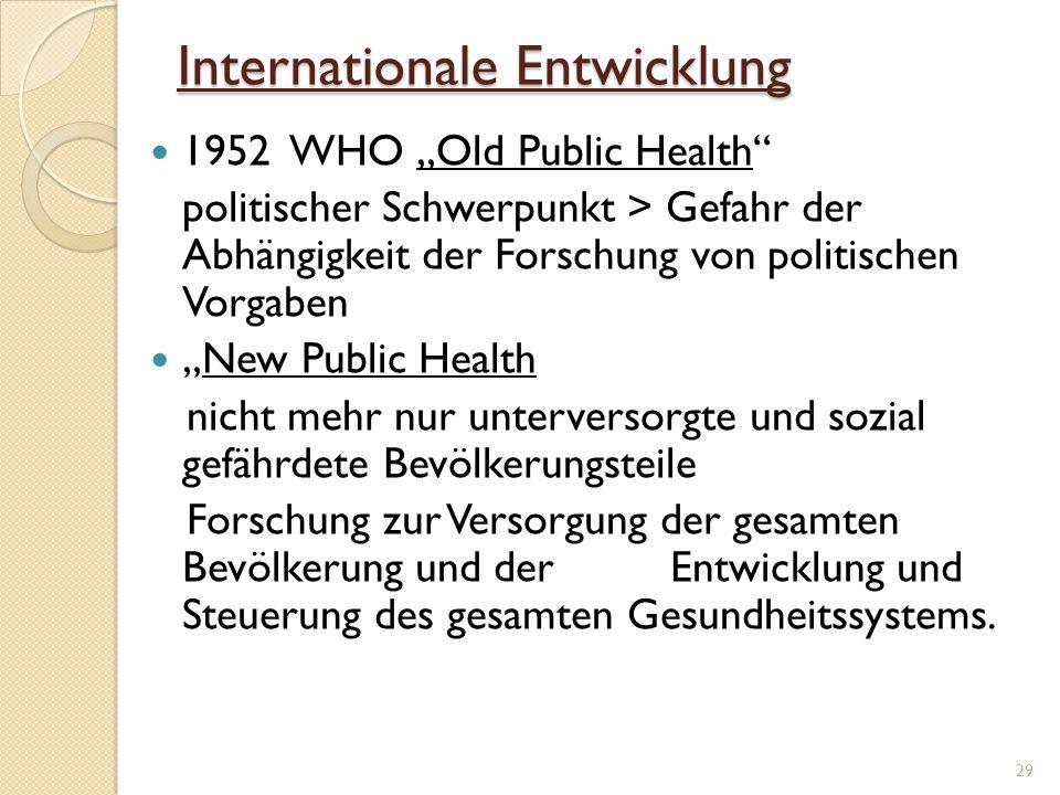 """Internationale Entwicklung 1952 WHO """"Old Public Health"""" politischer Schwerpunkt > Gefahr der Abhängigkeit der Forschung von politischen Vorgaben """"New"""