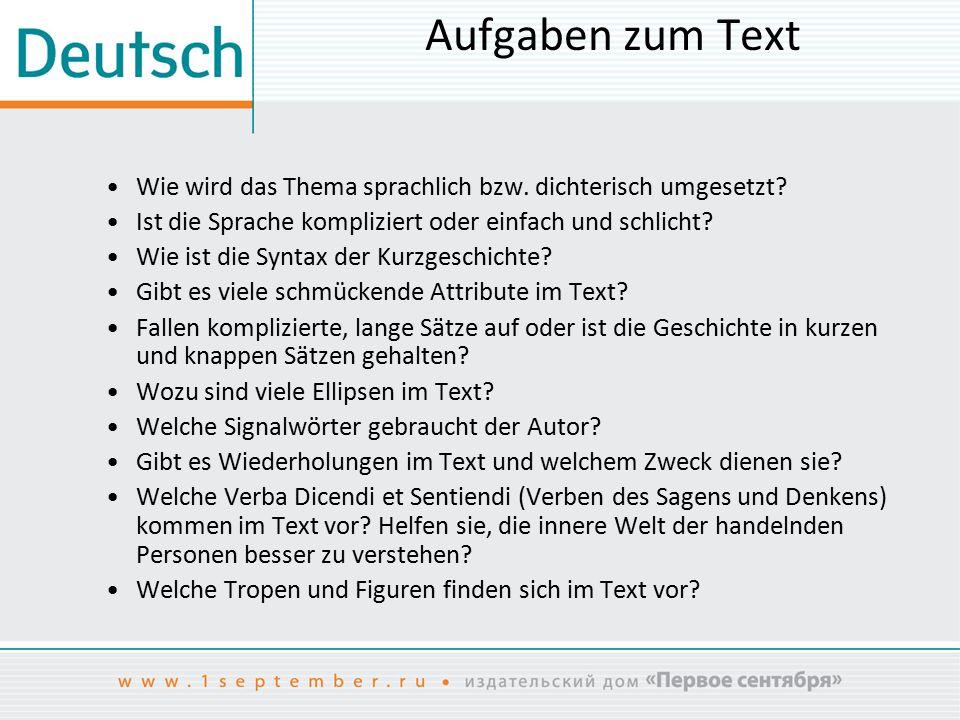 Aufgaben zum Text Wie wird das Thema sprachlich bzw. dichterisch umgesetzt? Ist die Sprache kompliziert oder einfach und schlicht? Wie ist die Syntax