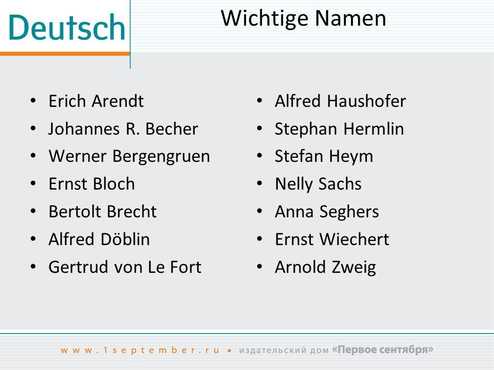 Wichtige Namen Erich Arendt Johannes R. Becher Werner Bergengruen Ernst Bloch Bertolt Brecht Alfred Döblin Gertrud von Le Fort Alfred Haushofer Stepha