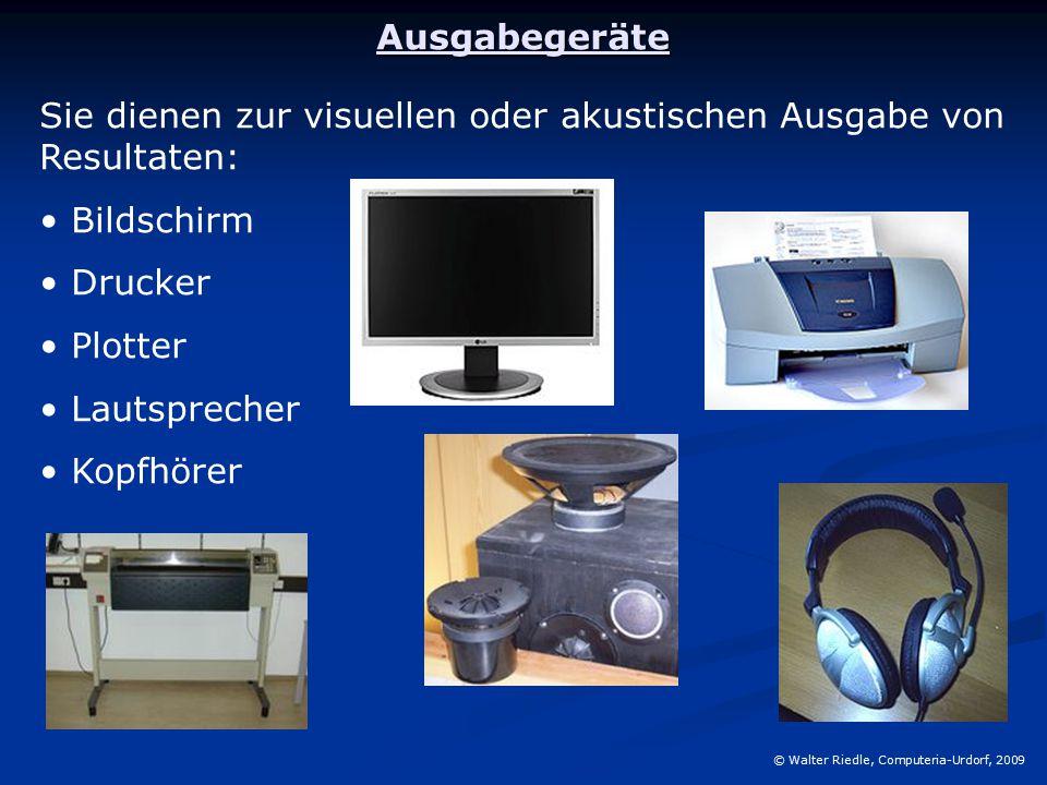 Ausgabegeräte Sie dienen zur visuellen oder akustischen Ausgabe von Resultaten: Bildschirm Drucker Plotter Lautsprecher Kopfhörer