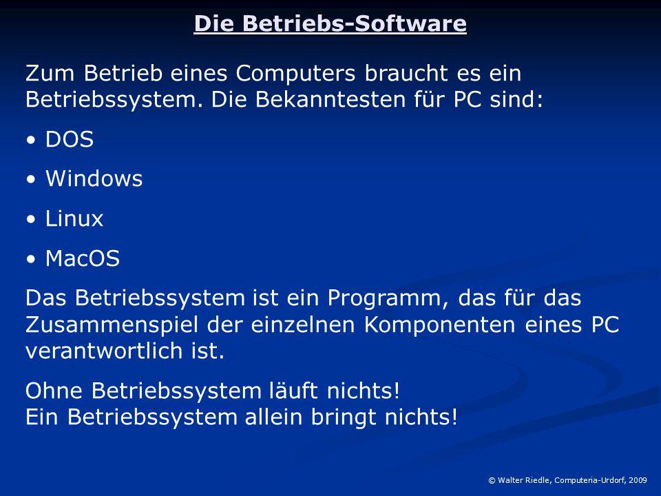 Die Betriebs-Software © Walter Riedle, Computeria-Urdorf, 2009 Zum Betrieb eines Computers braucht es ein Betriebssystem.