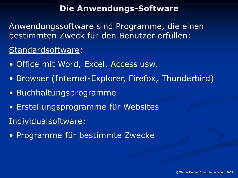 Die Anwendungs-Software © Walter Riedle, Computeria-Urdorf, 2009 Anwendungssoftware sind Programme, die einen bestimmten Zweck für den Benutzer erfüllen: Standardsoftware: Office mit Word, Excel, Access usw.