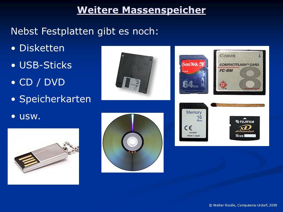 Weitere Massenspeicher © Walter Riedle, Computeria-Urdorf, 2009 Nebst Festplatten gibt es noch: Disketten USB-Sticks CD / DVD Speicherkarten usw.