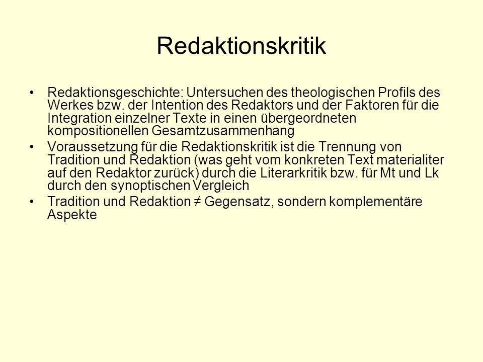 Redaktionskritik Redaktionsgeschichte: Untersuchen des theologischen Profils des Werkes bzw.