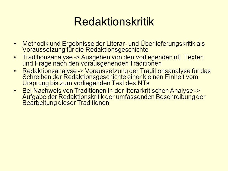 Redaktionskritik Methodik und Ergebnisse der Literar- und Überlieferungskritik als Voraussetzung für die Redaktionsgeschichte Traditionsanalyse -> Ausgehen von den vorliegenden ntl.