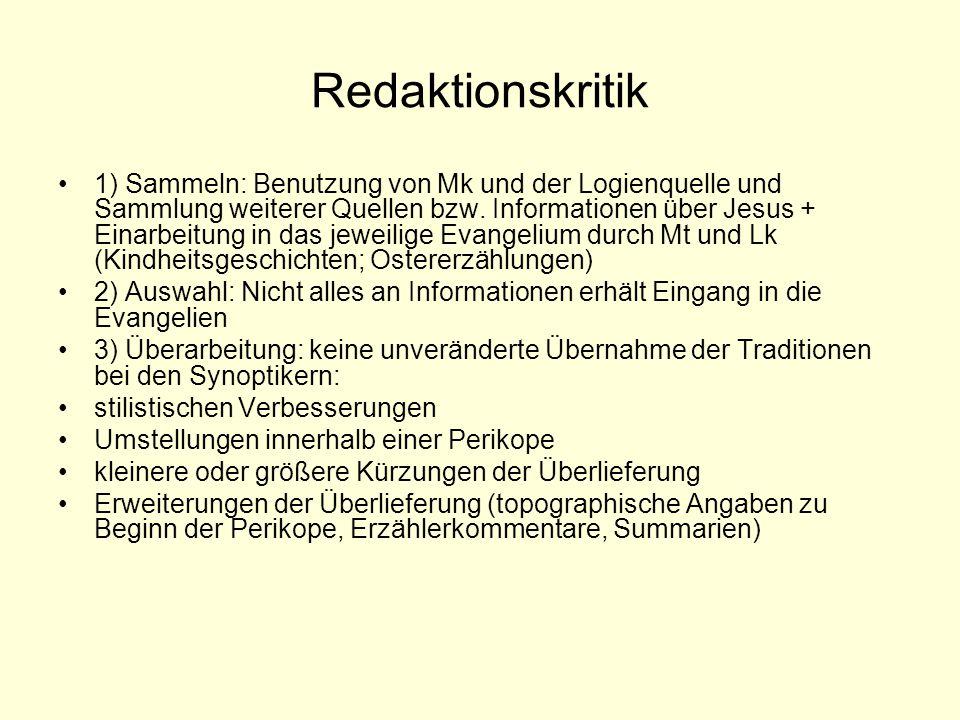 Redaktionskritik 1) Sammeln: Benutzung von Mk und der Logienquelle und Sammlung weiterer Quellen bzw.