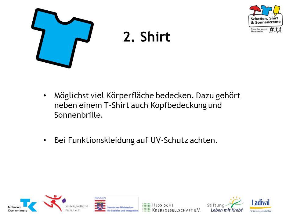 2. Shirt Möglichst viel Körperfläche bedecken. Dazu gehört neben einem T-Shirt auch Kopfbedeckung und Sonnenbrille. Bei Funktionskleidung auf UV-Schut