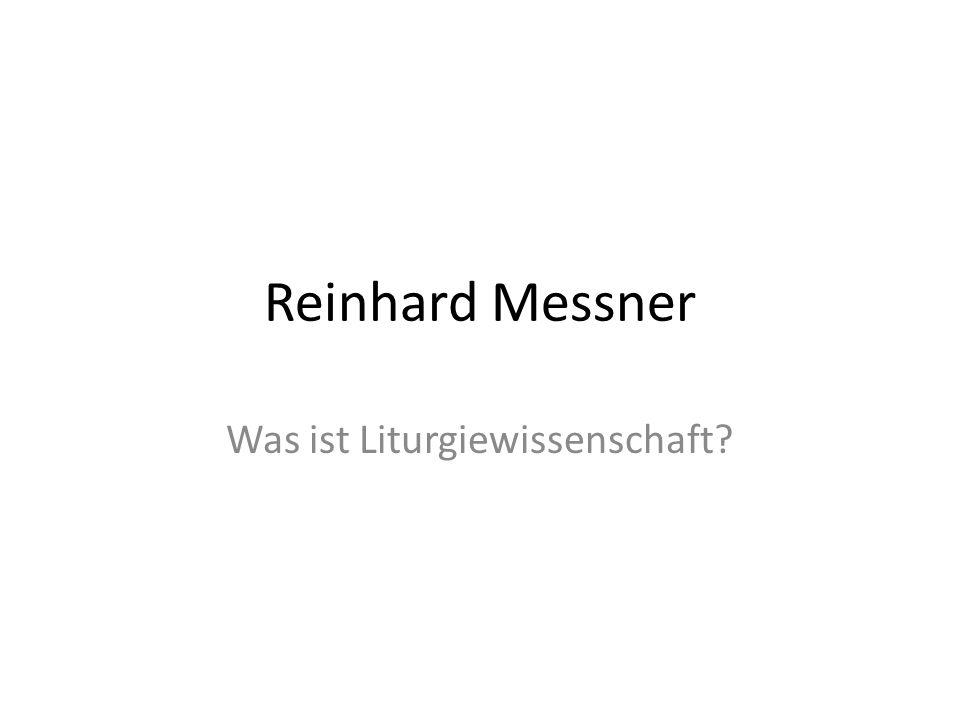 Reinhard Messner Was ist Liturgiewissenschaft?