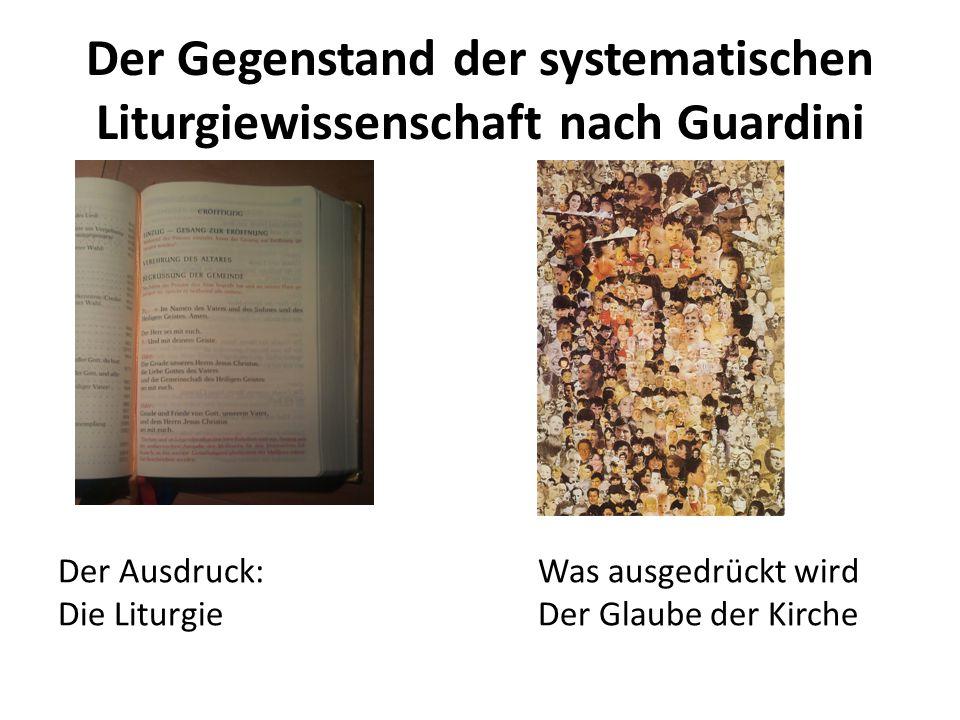 Der Gegenstand der systematischen Liturgiewissenschaft nach Guardini Der Ausdruck:Was ausgedrückt wird Die LiturgieDer Glaube der Kirche