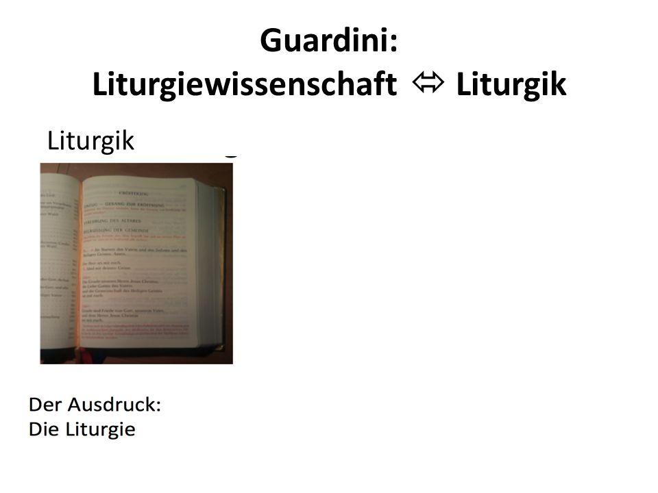 Guardini: Liturgiewissenschaft  Liturgik Liturgik