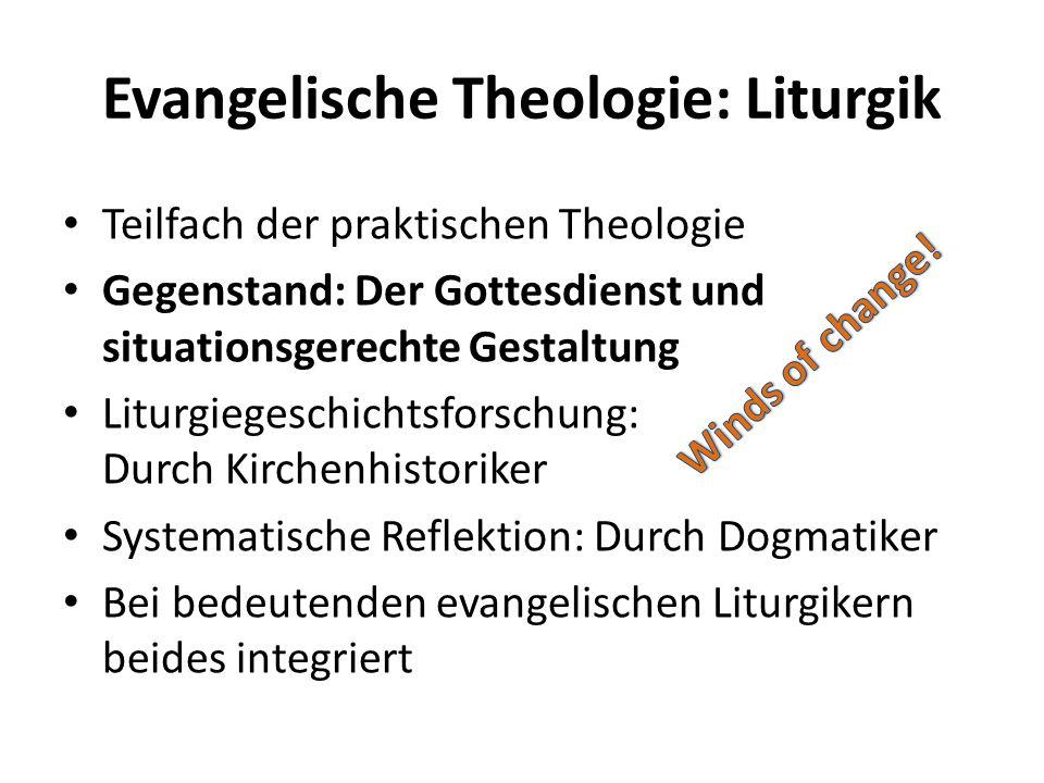 Evangelische Theologie: Liturgik Teilfach der praktischen Theologie Gegenstand: Der Gottesdienst und situationsgerechte Gestaltung Liturgiegeschichtsf