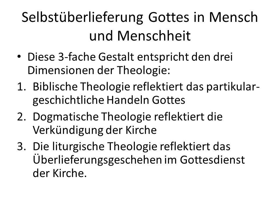 Selbstüberlieferung Gottes in Mensch und Menschheit Diese 3-fache Gestalt entspricht den drei Dimensionen der Theologie: 1.Biblische Theologie reflekt