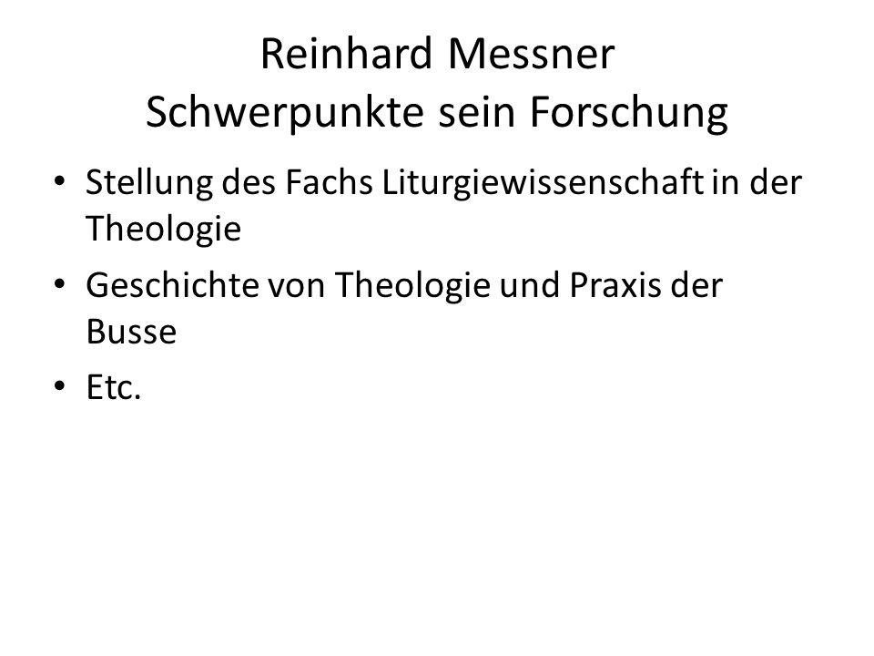 Reinhard Messner Schwerpunkte sein Forschung Stellung des Fachs Liturgiewissenschaft in der Theologie Geschichte von Theologie und Praxis der Busse Et