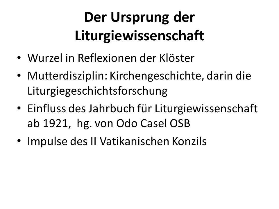 Der Ursprung der Liturgiewissenschaft Wurzel in Reflexionen der Klöster Mutterdisziplin: Kirchengeschichte, darin die Liturgiegeschichtsforschung Einfluss des Jahrbuch für Liturgiewissenschaft ab 1921, hg.
