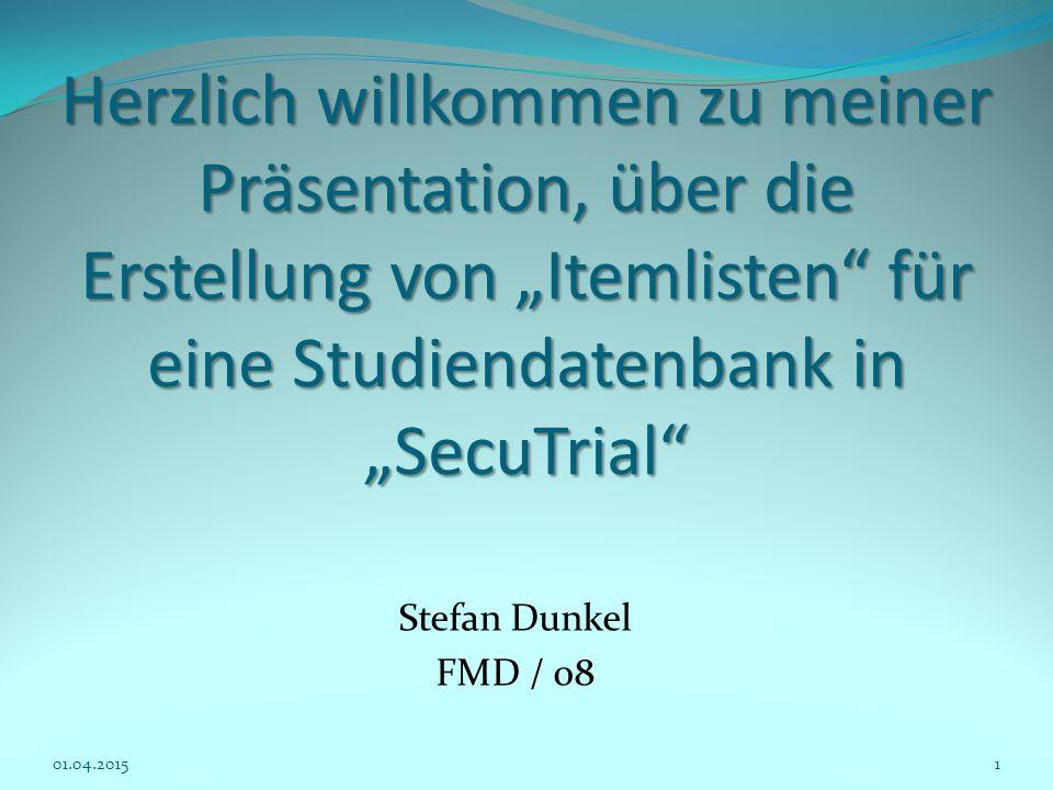 """Herzlich willkommen zu meiner Präsentation, über die Erstellung von """"Itemlisten"""" für eine Studiendatenbank in """"SecuTrial"""" Stefan Dunkel FMD / 08 01.04"""