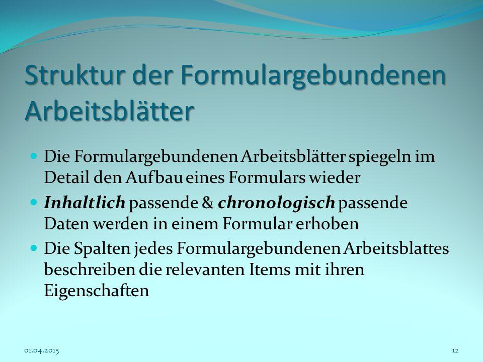 Struktur der Formulargebundenen Arbeitsblätter Die Formulargebundenen Arbeitsblätter spiegeln im Detail den Aufbau eines Formulars wieder Inhaltlich p
