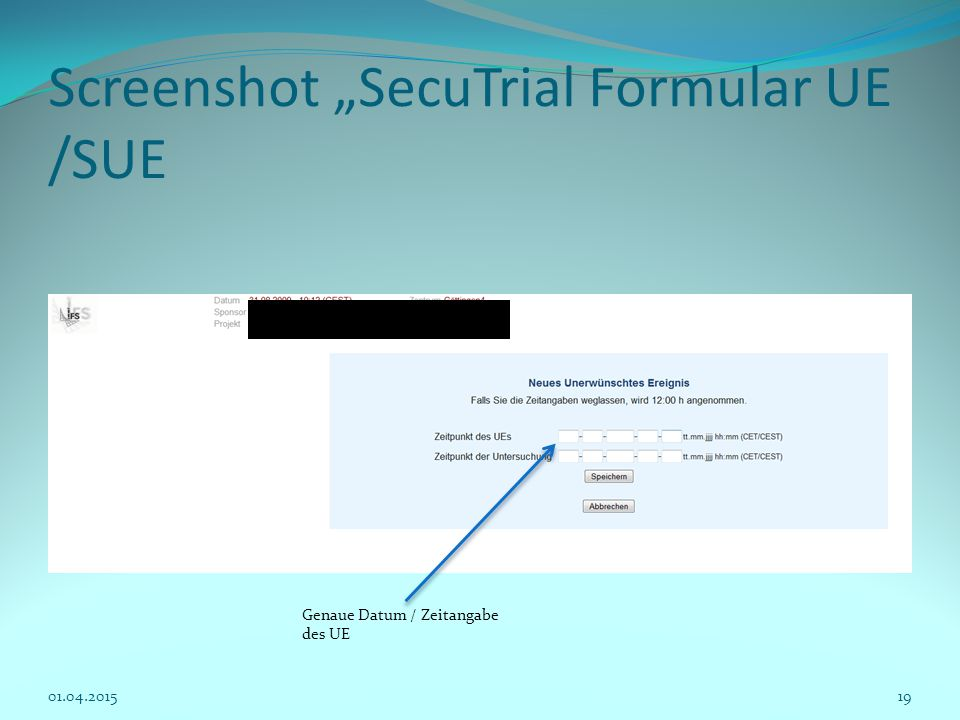 "Screenshot ""SecuTrial Formular UE /SUE 01.04.201519 Genaue Datum / Zeitangabe des UE"