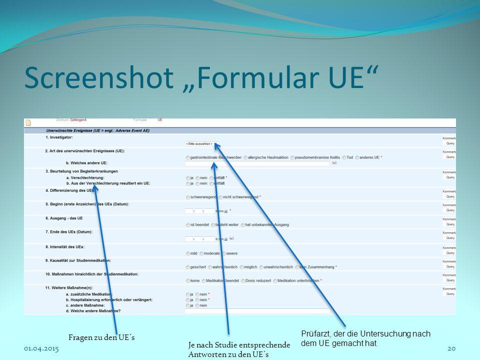"""Screenshot """"Formular UE"""" 01.04.201520 Fragen zu den UE´s Je nach Studie entsprechende Antworten zu den UE´s Prüfarzt, der die Untersuchung nach dem UE"""