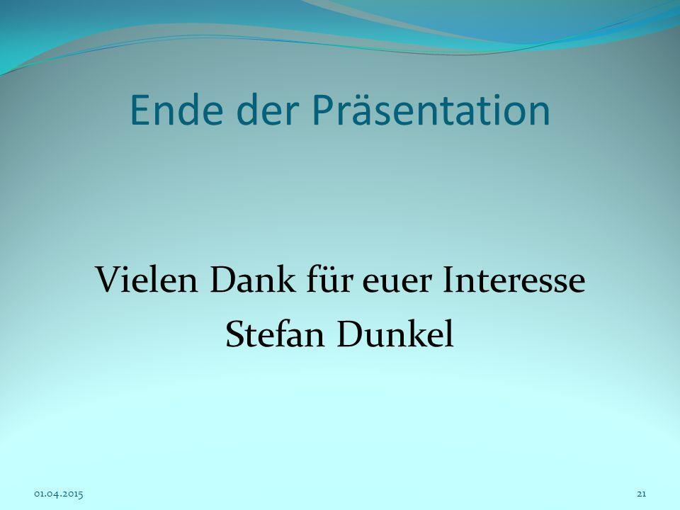 Ende der Präsentation Vielen Dank für euer Interesse Stefan Dunkel 01.04.201521