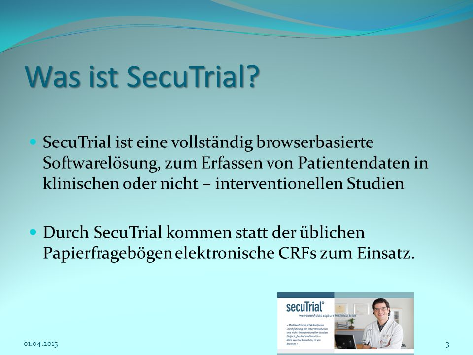 Was ist SecuTrial? SecuTrial ist eine vollständig browserbasierte Softwarelösung, zum Erfassen von Patientendaten in klinischen oder nicht – intervent