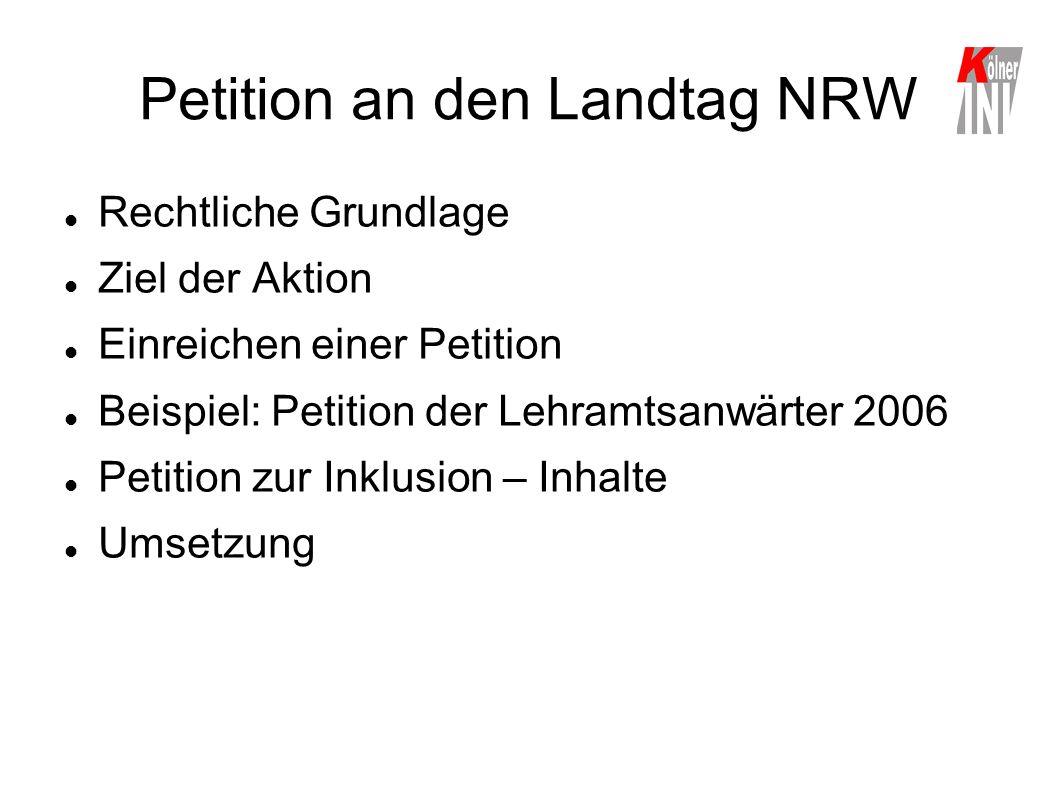 Petition an den Landtag NRW Rechtliche Grundlage Ziel der Aktion Einreichen einer Petition Beispiel: Petition der Lehramtsanwärter 2006 Petition zur I