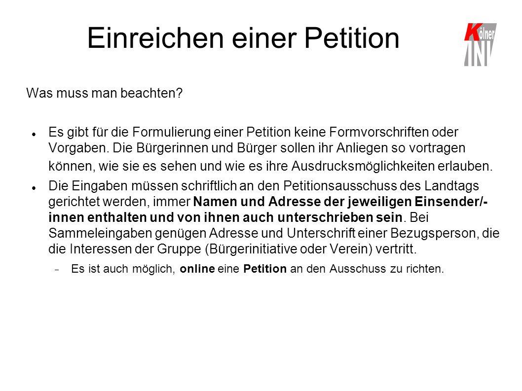 Einreichen einer Petition Was muss man beachten? Es gibt für die Formulierung einer Petition keine Formvorschriften oder Vorgaben. Die Bürgerinnen und