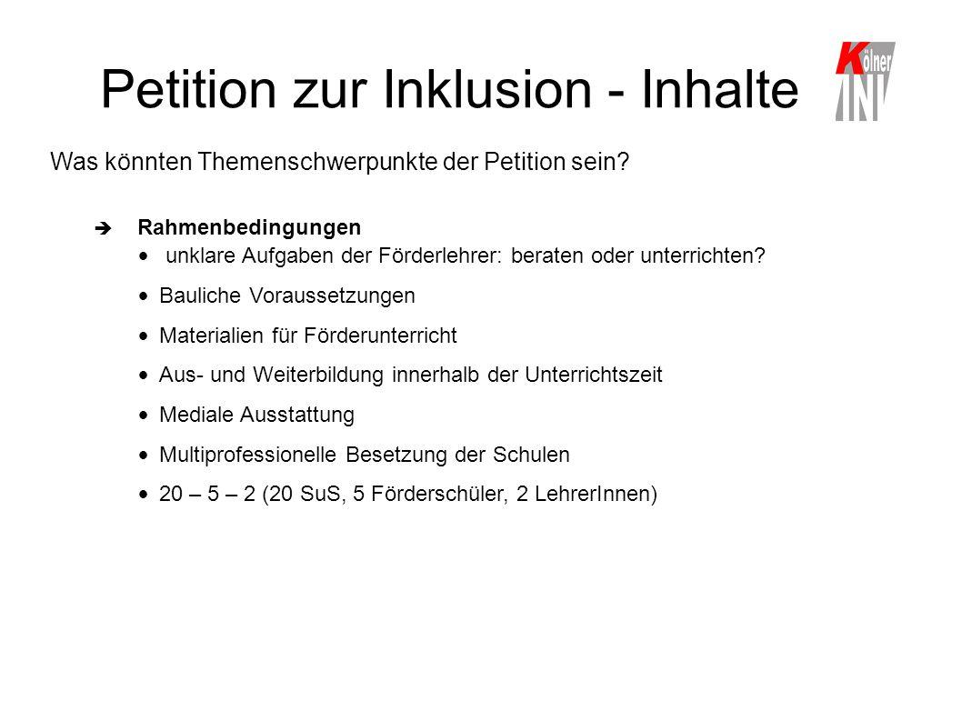 Petition zur Inklusion - Inhalte Was könnten Themenschwerpunkte der Petition sein?  Rahmenbedingungen unklare Aufgaben der Förderlehrer: beraten oder